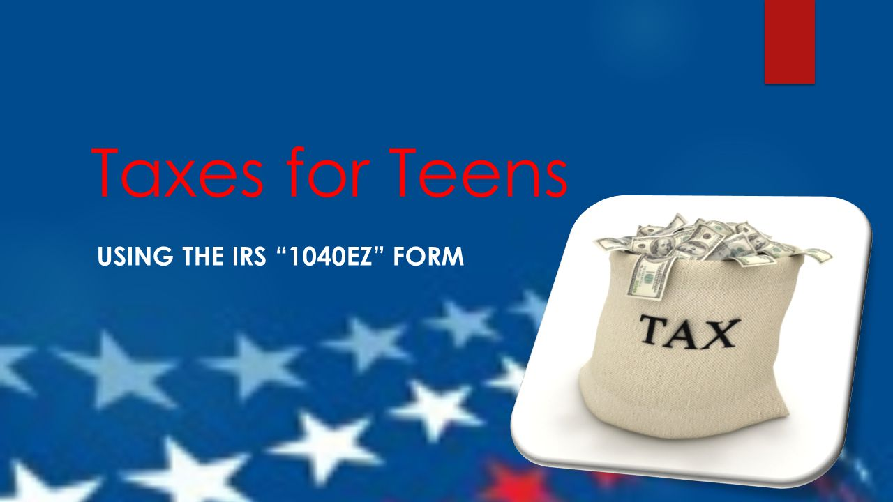 Taxes For Teens Using The Irs 1040ez Form