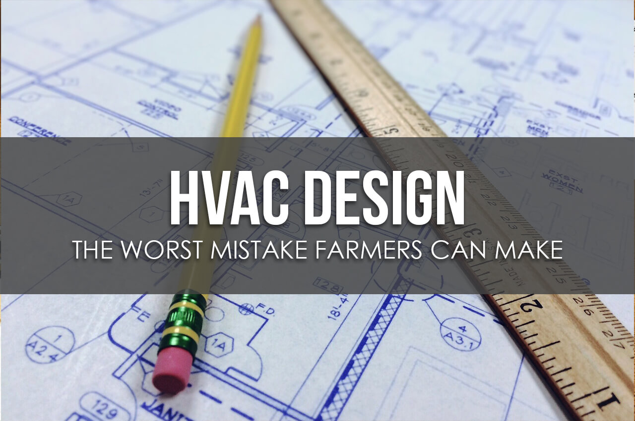 The Worst Mistake A Farmer Can Make In Hvac Design