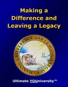 Making a Difference and Leaving a Legacy - Quick Overview - University for Successful Living