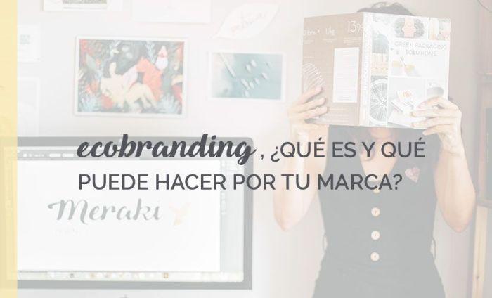 ecobranding, qué es y que puede hacer por tu marca y el medio ambiente