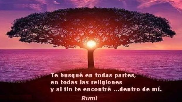 te busque por todas partes, en todas la religiones y al final te encontré dentro de mi- Rumi