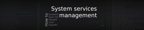 HowTo: Manage a service in systemd, SysVinit, Upstart, runit and OpenRC