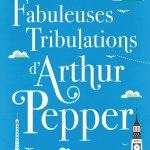 Les Fabuleuses Tribulations d'Arthur Pepper, de Phaedra Patrick
