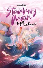 Strawberry Moon tome 1 La fille de la lune de Laia Lopez éditions Hachette Romans couverture