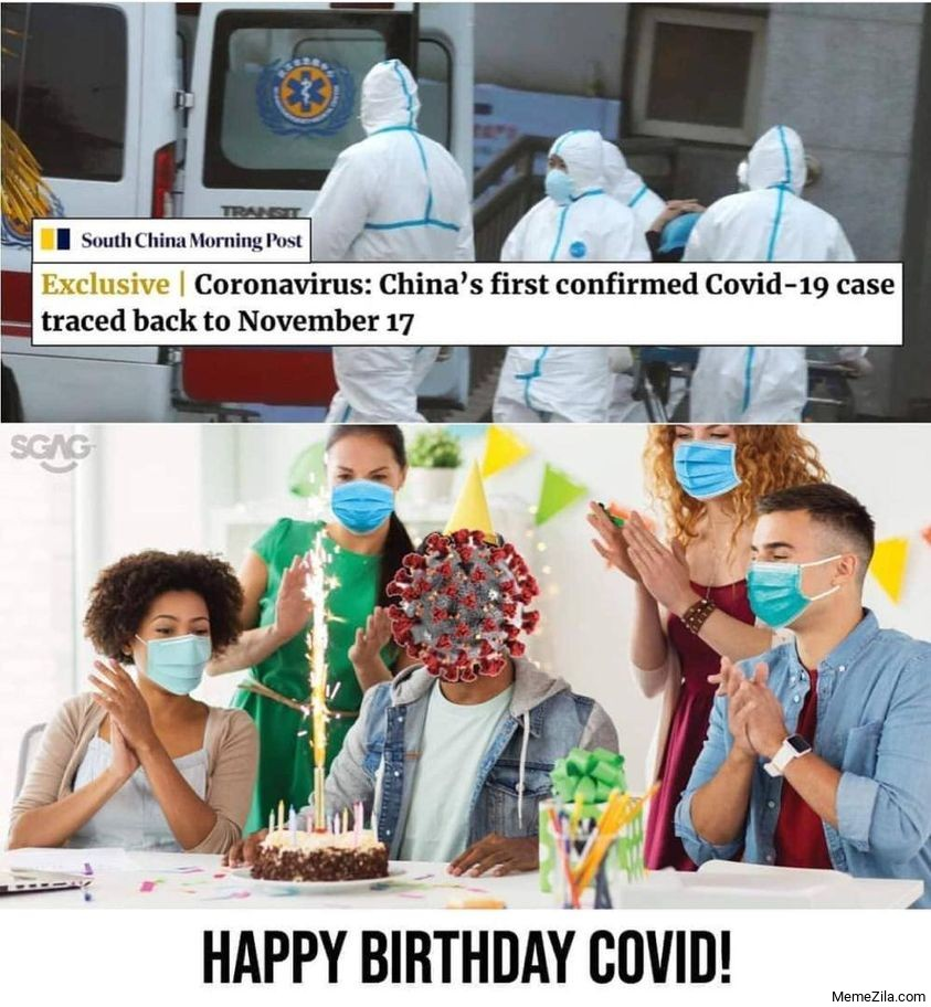 Chinas first confirmed Covid 19 case traced back to november 17 Happy birthday corona meme 7997