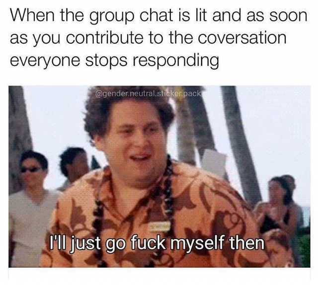 Everyones stops responding Group chat Meme