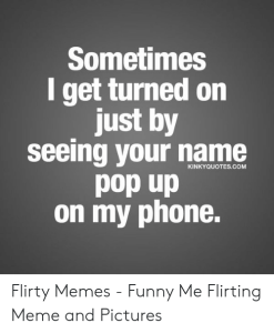 sometimes l get turned on just by seeing your name 53365713