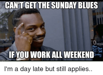 cantget-the-sunday-blues-mon-f-you-work-all-weekend-26960635