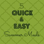 5 Quick and Easy Meals for Summer
