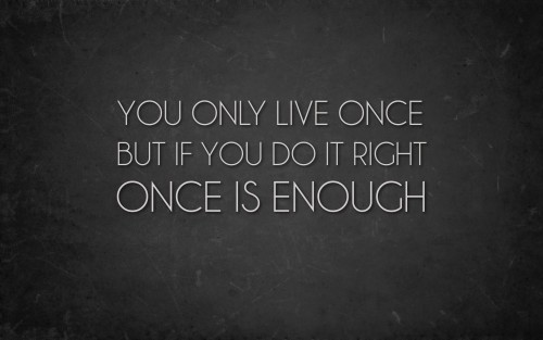 Live Once Inspirational Quote