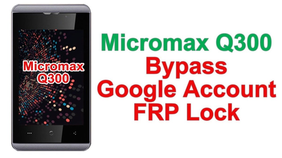 Micromax Q300 Bypass FRP Lock   Micromax Q300 Bypass Google Account Lock   Android Solution