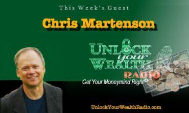 Chris Martenson Guest on Unlock Your Wealth Radio