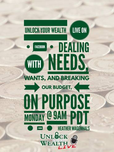 dealing with wants needs and breaking your budget on purpose on unlock your wealth live starring heather wagenhals
