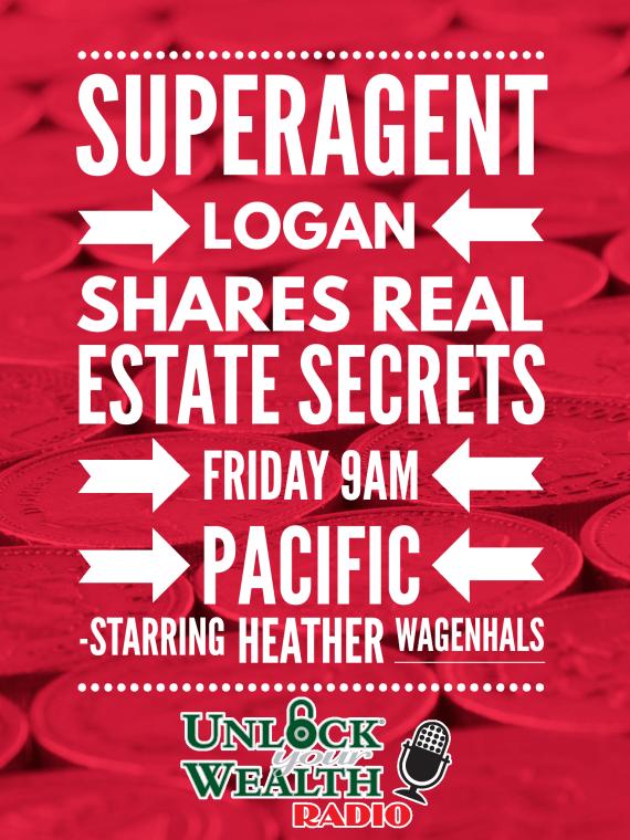 SuperAgent Logan Shares Real Estate Secrets Unlock Your Wealth RAdio Starring Heather Wagenhals