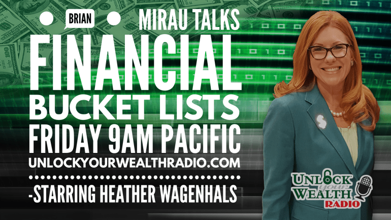 brian mirau talks financial bucket list with unlock your wealth radio host Heather Wagenhals today