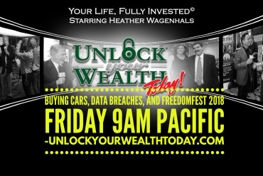 Buying Cars, Data Breaches, and FreedomFest 2018 on Unlock Your Wealth Today Starring Heather Wagenhals
