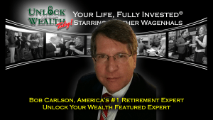 Bob Carlson Unlock Your Wealth Today Featured Expert