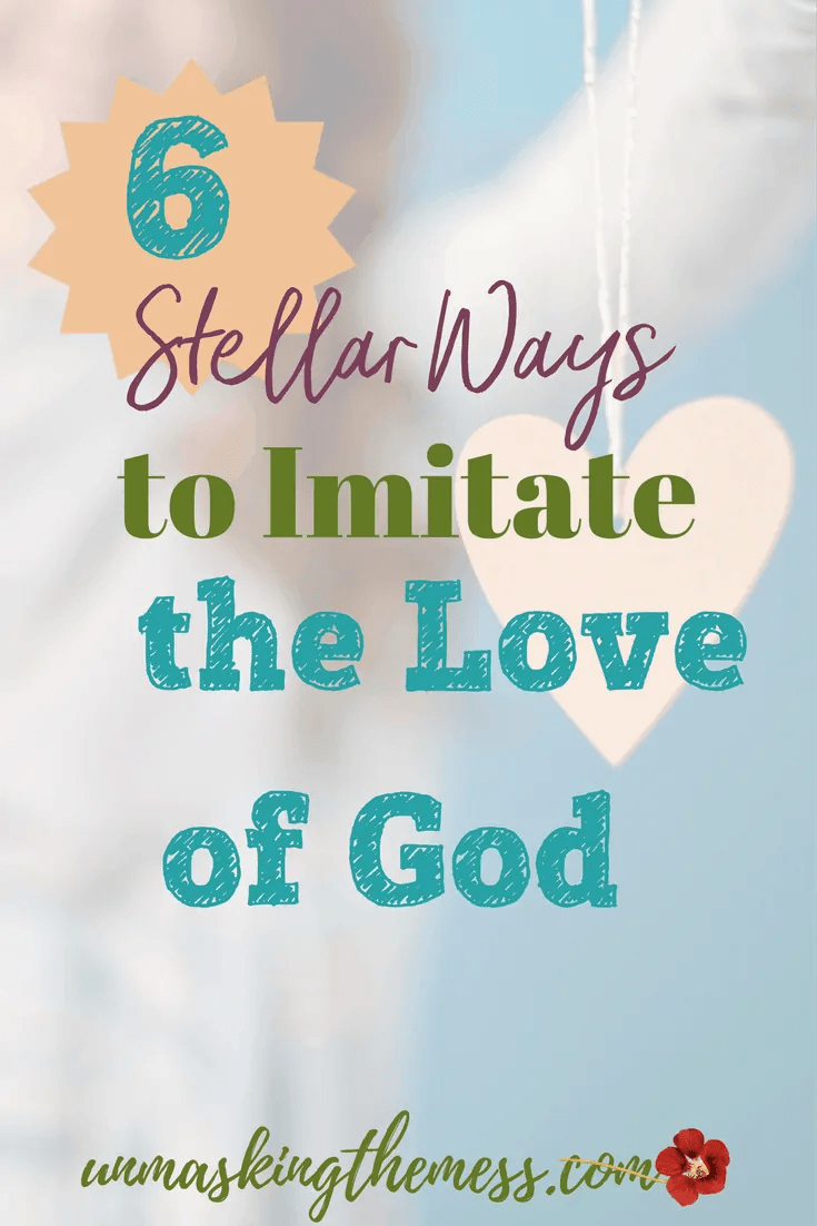 6 Stellar Ways to Imitate the Love of God. If you've grown up experiencing conditional love, it's hard to feel the opposite of the spectrum. The best love to imitate is the love of God.