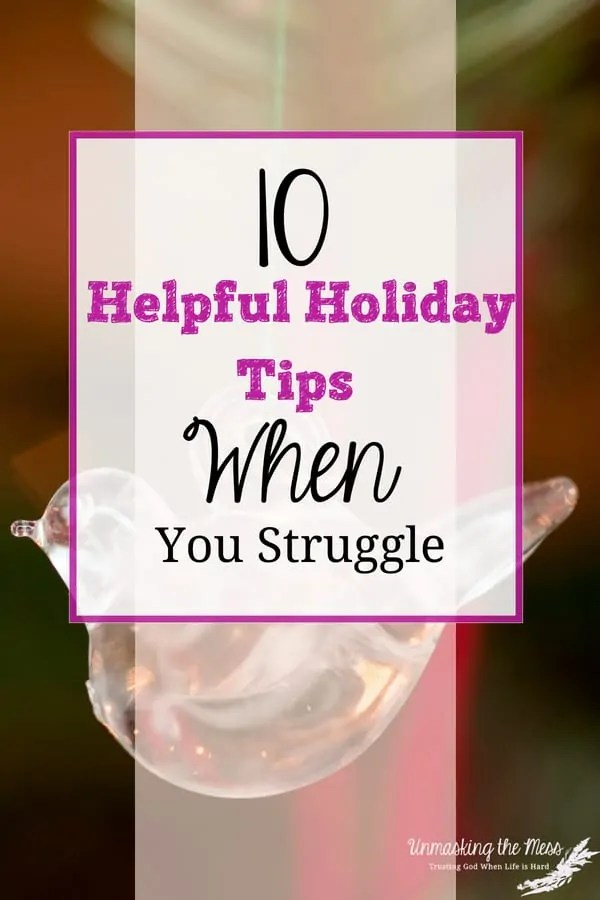 10 Helpful Holiday Tips When You Struggle. What is your biggest struggle or challenge of the season? Skip the pat answers and go deep. Here are 10 helpful holiday tips when you struggle this season. #struggle #HeartBreakHoliday #mentalhealth #Christmas