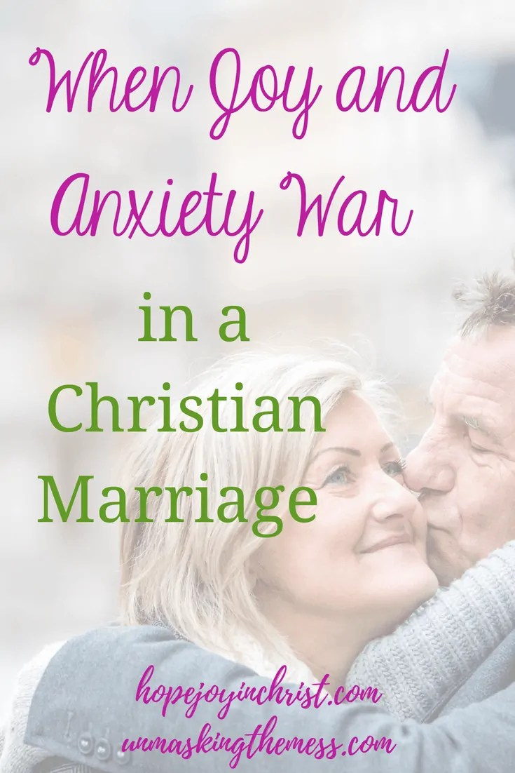 When Joy and Anxiety War in a Christian Marriage. It is a war I never saw coming and I have no control over. I've found 3 things that give me Hope, we will survive this war between anxiety and joy in our Christian marriage. #anxietyinmarriage #truths #relationship #Scripture #tips