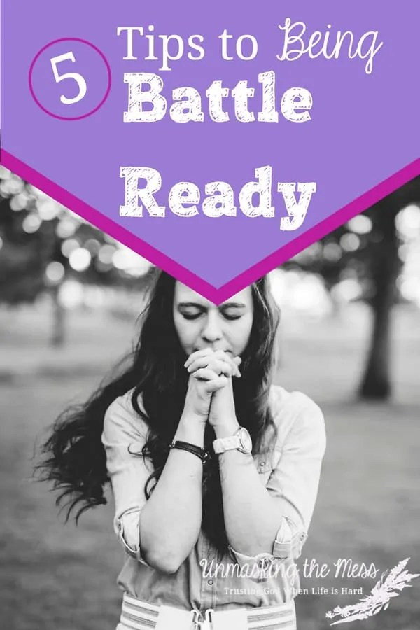 5 Tips to Being Battle Ready. Doubts, fears, and lies have kept me tied up and have kept me from living life. Want to know how to fight these battles in your mind? Become battle ready! #battleready #kellybalarie #overcoming #fear #doubt #struggles #negativethinking