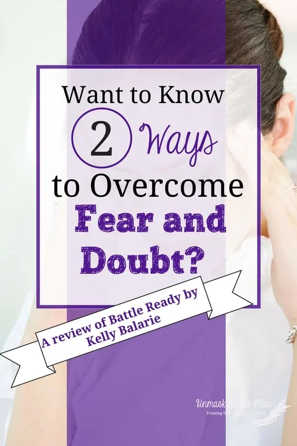 Want to Know Two Ways to Overcome Fear and Anxiety? (A Review of Battle Ready) Do you struggle with fear and doubt? Want to know how to overcome fear and doubt? Here are two great tips for overcoming both of these! #fear #doubt #overcomer #BattleReadyBook #God'sWord #battle