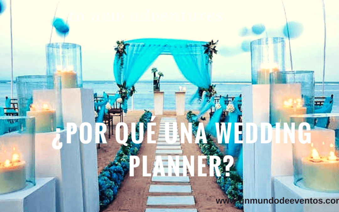 ¿Por qué una Wedding Planner?
