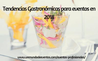 TENDENCIAS GASTRONÓMICAS PARA EVENTOS EN 2018