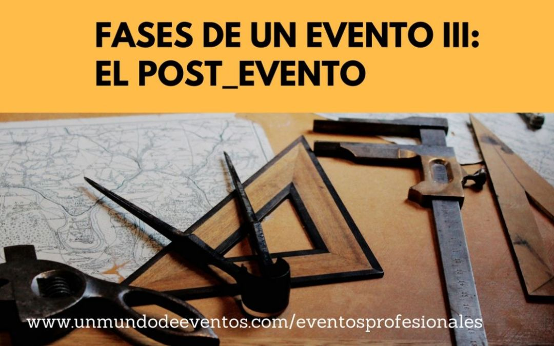 FASES DE UN EVENTO III: EL POST-EVENTO