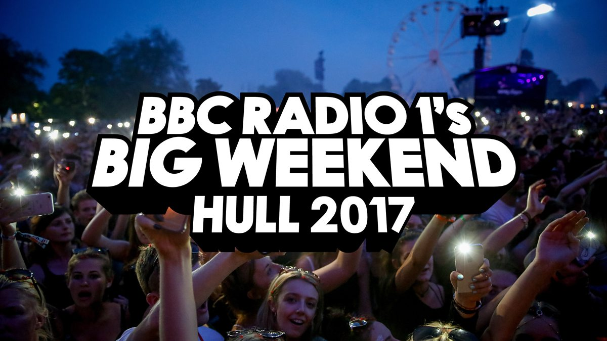 Radio 1's Big Weekend 2017 – Live coverage from Hull