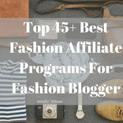 Top 45+ Best Fashion Affiliate Programs For Fashion Blogger