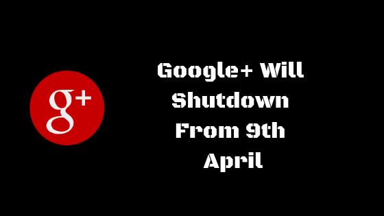 Google+ Will Shutdown From 9th April