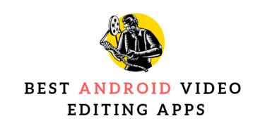 7 Free & Best Android Video Editing Apps In 2019