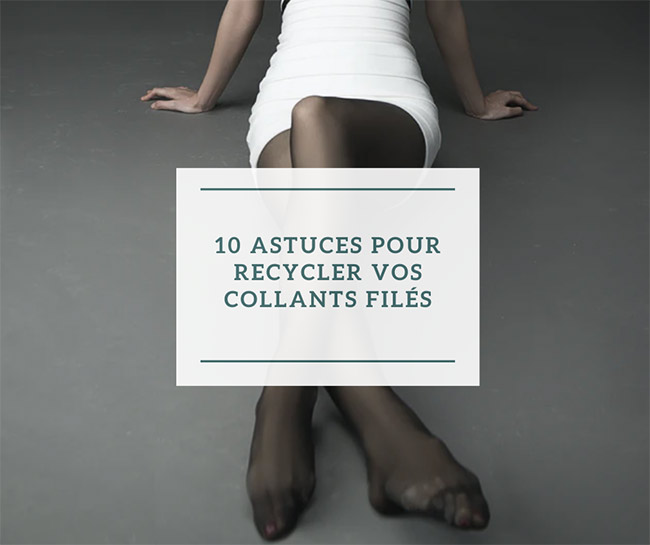 10 astuces pour recycler vos collants filés