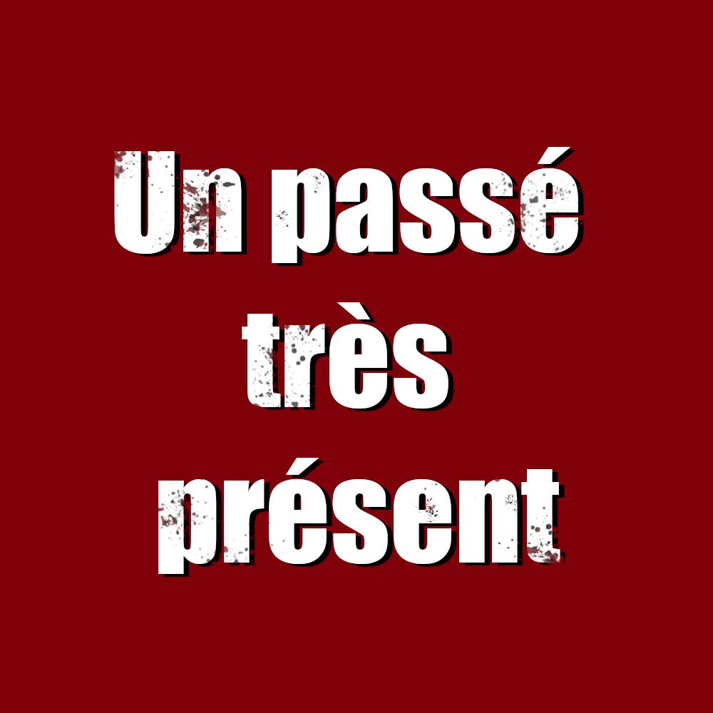 UN PASSÉ TRÈS PRÉSENT