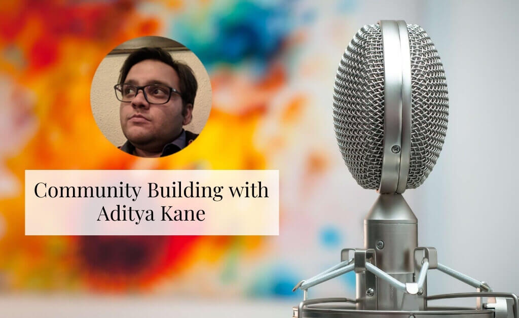 Community Building With Aditya Kane