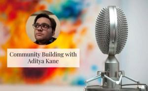 Community Building With Aditya Kane