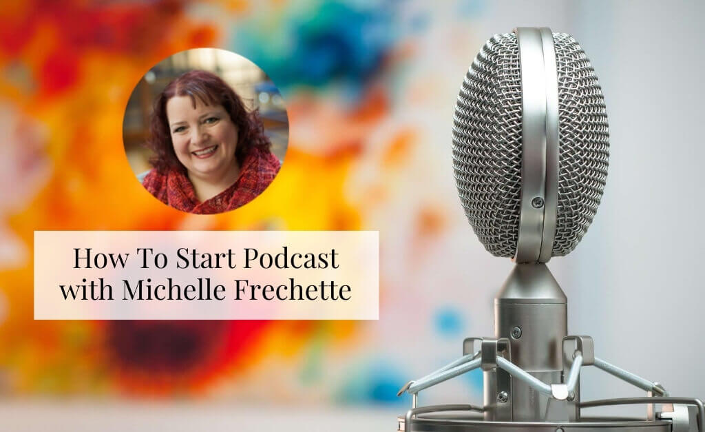 How to Start A Podcast with Michelle
