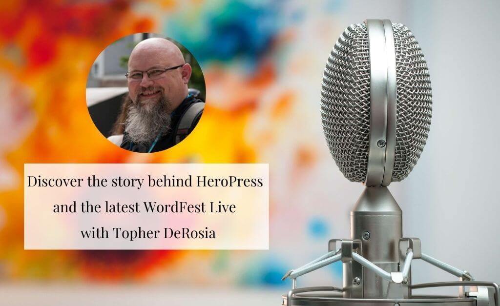 Episode 9: Discover the story behind HeroPress and the latest WordFest Live with Topher DeRosia