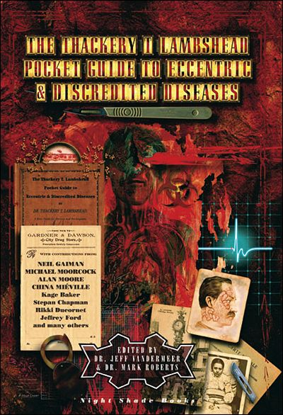 The Thackery T Lambshead Pocket Guide to Eccentric and Discredited Diseases