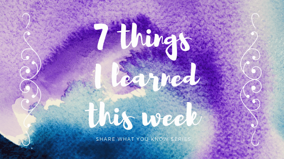 7 things I learned this week
