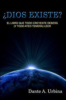 ¿Dios existe? El libro que todo creyente deberá (y todo ateo temerá) leer, Dante Urbina