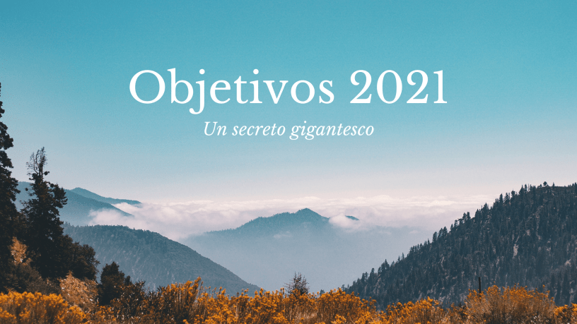 Objetivos 2021 - Un secreto gigantesco