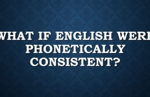 What If English Were Phonetically Consistent