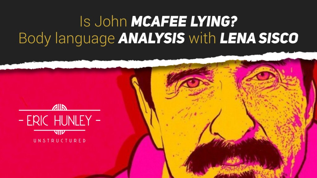 Is John McAfee lying Body Language analysis with Lena Sisco