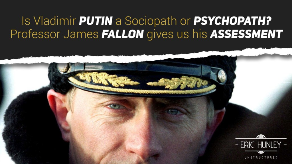Is Vladimir Putin a Sociopath or Psychopath. Professor James Fallon gives us his assessment