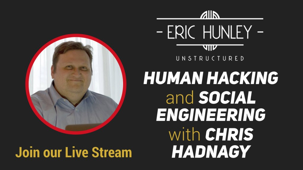 Eric Hunley Unstructured Live Stream Interviews - Human Hacking and Social Engineering with Chris Hadnagy YouTube Thumbnail