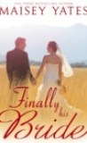 Finally His Bride by Maisey Yates