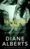 Say You're Mine by Diane Alberts
