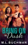 Bring on the Dusk by M.L. Buchman